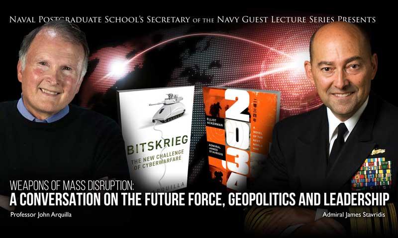 Stavridis, Arquilla Discuss Technology Disruption, Geopolitics, Leadership During NPS' Latest Virtual SGL